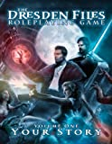Dresden Files Roleplaying Game: Vol 1: Your Story (The Dresden Files Roleplaying Game)