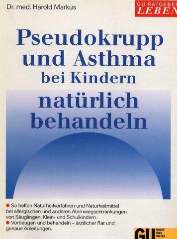 Pseudokrupp und Asthma bei Kindern natürlich behandeln. Atemwegsallergie - Ursachen, Auslöser, Symptome. Ganzheitliche Basisbehandlung. Hilfen für den akuten Anfall