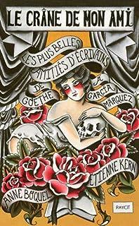 Le crâne de mon ami : les plus belles amitiés littéraires, de Goethe à Garcia Marquez, Kern-Boquel, Anne