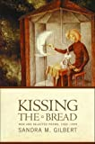 Front cover for the book Kissing the Bread: New and Selected Poems, 1969-1999 by Sandra M. Gilbert