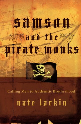 Samson and the Pirate Monks: Calling Men to Authentic Brotherhood ()