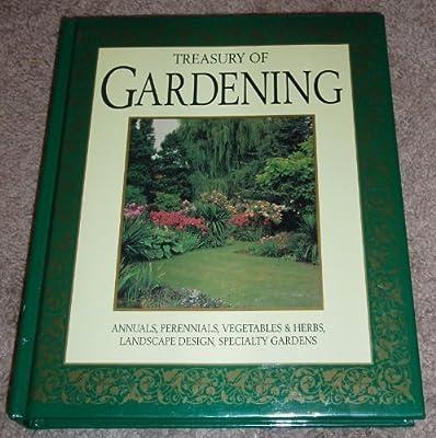 Treasury of Gardening: Annuals, Perennials, Vegetables & Herbs, Landscape Design, Specialty Gardens
