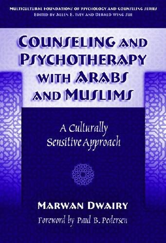 Counseling and Psychotherapy with Arabs and Muslims: A Culturally Sensitive Approach (Multicultural Foundations of Psychology and Counseling Series)