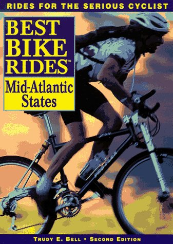 (The Best Bike Rides in the Mid-Atlantic States: Delaware, Maryland, New Jersey, New York, Pennsylvania, Virginia, Washington, D.C. and West Virginia (Best Bike Ride Series))