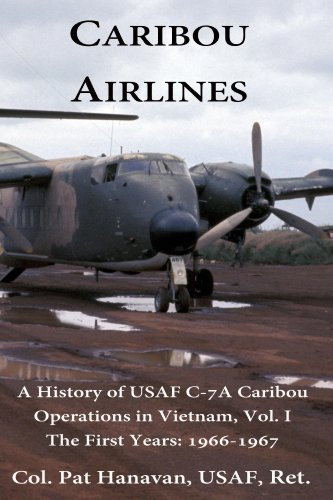 (A History of USAF C-7A Operations in Vietnam Vol. 1: The First Years: 1966-1967 (A History of USAF C-7A Caribou Operations in Vietnam))
