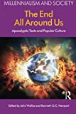 img - for The End All Around Us: Apocalyptic Texts and Popular Culture (Millennialism and Society) book / textbook / text book