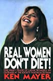 Real Women Don't Diet!: One Man's Praise of Large Women and His Outrage at the Society That Rejects Them