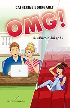OMG ! 04 « Envoie-lui ça !» (Romans jeunesse) (French Edition) by [Bourgault, Catherine]