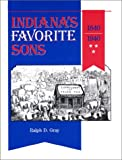 Indiana's Favorite Sons, 1840-1940, Ralph D. Gray, 0871950170