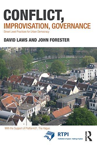 (Conflict, Improvisation, Governance: Street Level Practices for Urban Democracy (RTPI Library Series))