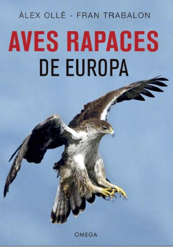 Aves rapaces de Europa: 20 (GUIAS DEL NATURALISTA): Amazon.es: OLLE TORNER, ALEX, TRABALON CARRICONDO, FRANCISCO: Libros