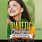 Diabetic Cookbook: Easy and Delicious Diabetic Recipes to Lower Blood Sugar   Jennifer Smith
