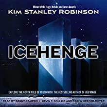 Icehenge Audiobook by Kim Stanley Robinson Narrated by Danny Campbell, Kevin T. Collins, Carla Mercer-Meyer
