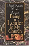 Don't Know Much about Being a Leader in My Church, Douglas Johnson, 0687017068