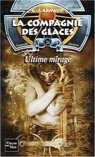 La Compagnie des Glaces, nouvelle époque, tome 24 : Ultime mirage par Georges-Jean Arnaud