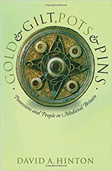 Book Gold and Gilt, Pots and Pins: Possessions and People in Medieval Britain (Medieval History and Archaeology) by David A. Hinton (2006-11-09)