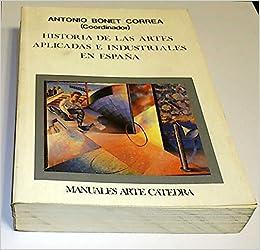 Historia de las artes aplicadas e industriales en España: Amazon.es: Antonio Bonet Correa: Libros