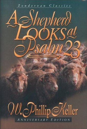 By W. Phillip Keller A Shepherd Looks at Psalm 23 (Anniversary Edition) [Hardcover]
