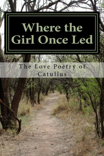 Where the Maid Once Led: The Love Poetry of Catullus