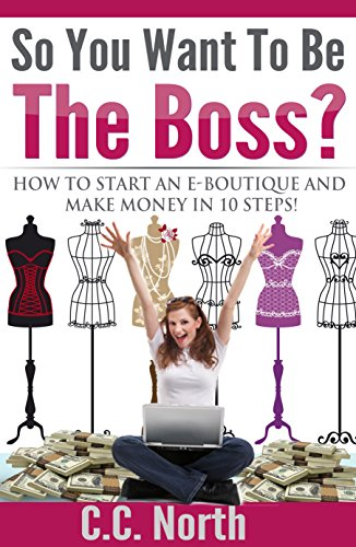 So You Want To Be The Boss? How to Start an E-Boutique and Make Money in 10Steps