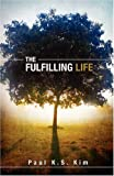 The Fulfilling Life, Paul K. S. Kim, 1607910403