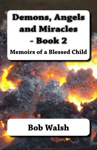 Demons, Angels and Miracles - Book 2: Memoirs of a Blessed Child (Volume 2) pdf