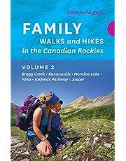 Family Walks and Hikes in the Canadian Rockies – Volume 2: Bragg Creek – Kananaskis – Moraine Lake – Yoho – Icefields Parkway – Jasper