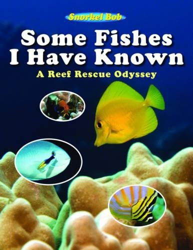 Some Fishes I Have Known: A Reef Rescue Odyssey pdf