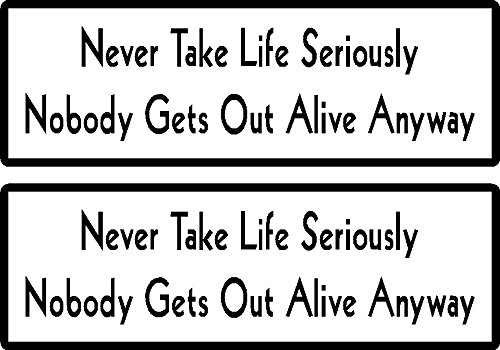 2 | never take life seriously nobody gets out alive anyway, funny, humor, Hard Hat, lunch box, tool box, Helmet Stickers 1