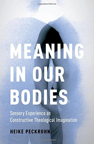 Meaning in Our Bodies: Sensory Experience as Constructive Theological Imagination (AAR ACADEMY SER)