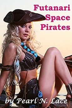 Futanari Space Pirates (Futa Science Fiction Adventure) (Futanari Universe Book 4) by [Lace, Pearl N.]
