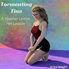 Tormenting Tina: A teacher learns her lesson. Audiobook by Jerico Knight Narrated by Genevieve Bailey
