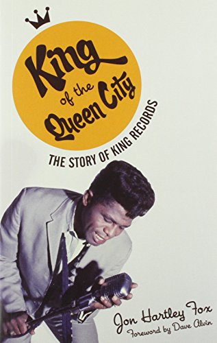 King of the Queen City: The Story of King Records (Music in American Life)