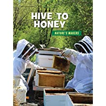 Hive to Honey (21st Century Skills Library: Nature's Makers)