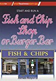 Start and Run a Fish and Chip Shop (Small Business Start-Ups)