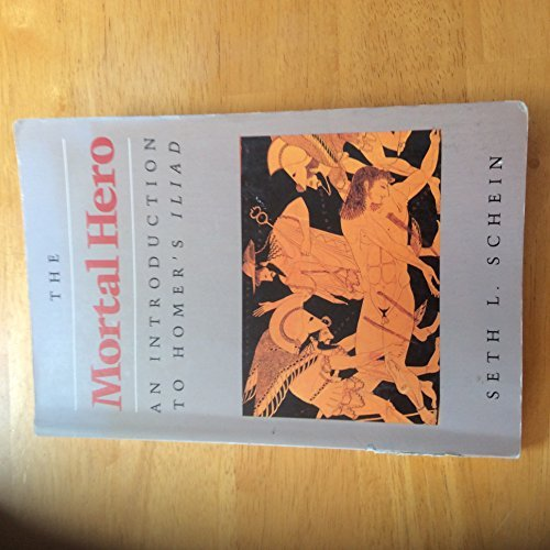 Mortal Hero: An Introduction to Homer's Iliad