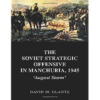 The Soviet Strategic Offensive in Manchuria, 1945: 'August Storm'
