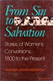 From Sin to Salvation : Stories of Women's Conversions, 1800 to the Present, Brereton, Virginia L., 0253206367