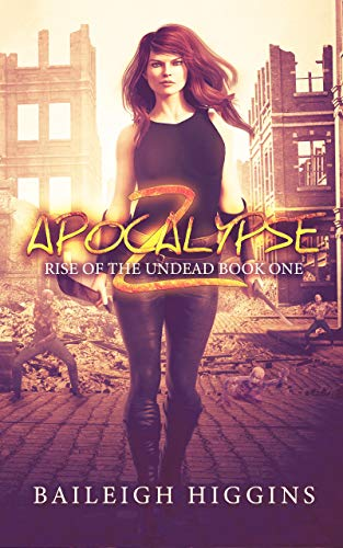 Apocalypse Z: Book 1 (Rise of the Undead) by [Higgins, Baileigh]