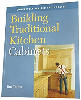 Building Traditional Kitchen Cabinets Completely Revised And Updated Tolpin Jim 9781561587971 Books Amazon Ca