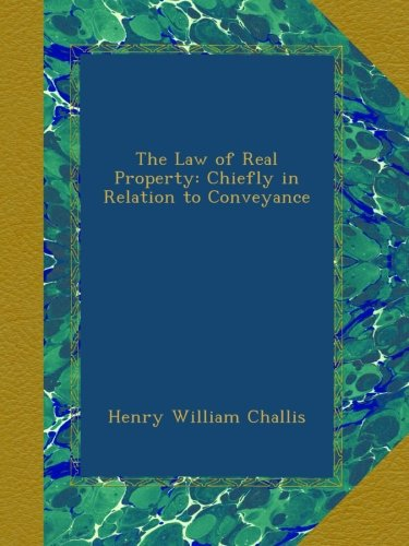 The Law of Real Property: Chiefly in Relation to Conveyance ebook