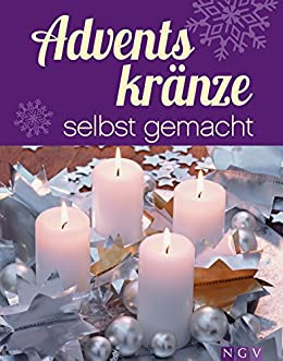 adventskr nze selbst gemacht kreative bastel und dekorationsideen f r adventszeit und. Black Bedroom Furniture Sets. Home Design Ideas