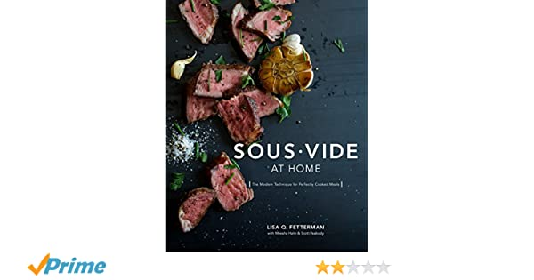 Sous Vide At Home: The Modern Technique for Perfectly Cooked Meals: Amazon.es: Lisa Q. Fetterman: Libros en idiomas extranjeros