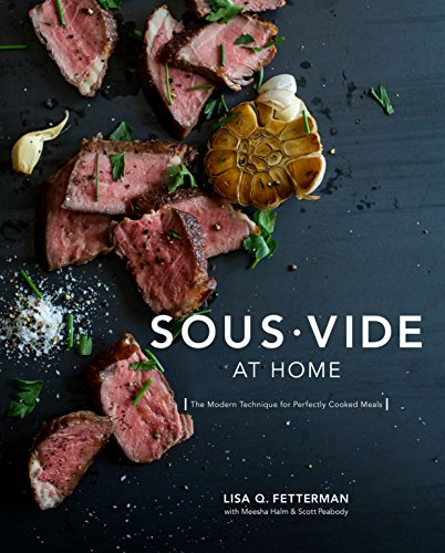 Sous Vide at Home: The Modern Technique for Perfectly Cooked Meals [A Cookbook] (Home Christmas At Dinner Chef)