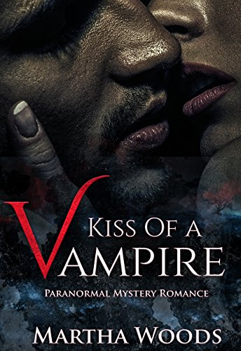Kiss Of A Vampire: Paranormal Romance (Calder Witch Series Book 1) by [Woods, Martha]