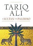 A Sultan in Palermo, Tariq Ali, 1844671011