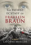 Front cover for the book The Patient Ecstasy of Fraulein Braun by Lavonne Mueller
