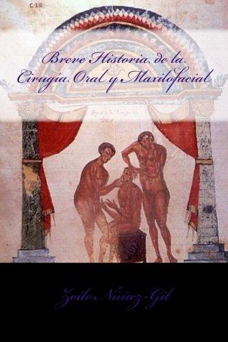 Breve Historia de la Cirugia Oral y Maxilofacial (Spanish Edition) [Dr. Zoilo Alfredo Nunez-Gil] (Tapa Blanda)