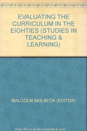 EVALUATING THE CURRICULUM IN THE EIGHTIES (STUDIES IN TEACHING & LEARNING)