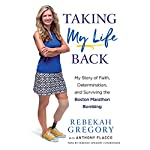 Taking My Life Back: My Story of Faith, Determination, and Surviving the Boston Marathon Bombing | Rebekah Gregory,Anthony Flacco - contributor
